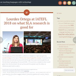 Lourdes Ortega at IATEFL 2018 on what SLA research is good for