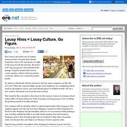 Lousy Hires = Lousy Culture. Go Figure.