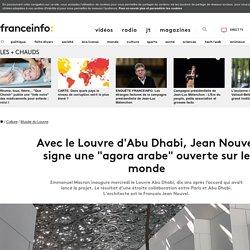 """Avec le Louvre d'Abu Dhabi, Jean Nouvel signe une """"agora arabe"""" ouverte sur le monde"""