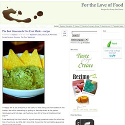 For the Love of Food » The Best Guacamole I've Ever Made – recipe