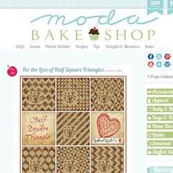 For the Love of Half Square Triangles « Moda Bake Shop
