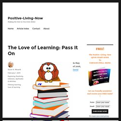 The Love of Learning: Pass It On - Positive-Living-Now