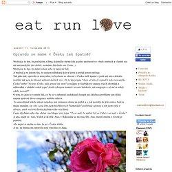 eat run love: Opravdu se máme v Česku tak špatně?