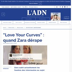 """Love Your Curves"" : quand Zara dérape"