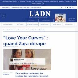 """Love Your Curves"" : quand Zara dérape"