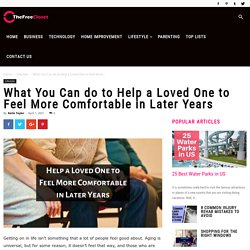 Help a Loved One to Feel More Comfortable in Later Years