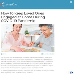 How To Keep Loved Ones Engaged at Home During COVID-19 Pandemic