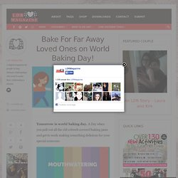 Bake For Far Away Loved Ones on World Baking Day! - LDR Magazine