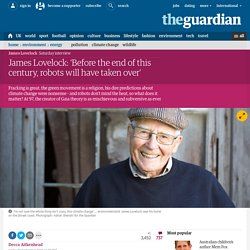 James Lovelock: 'Before the end of this century, robots will have taken over'