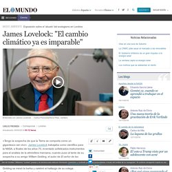 "James Lovelock: ""El cambio climático ya es imparable"""