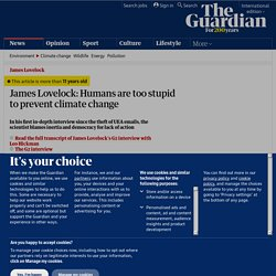 James Lovelock: Humans are too stupid to prevent climate change | Environment