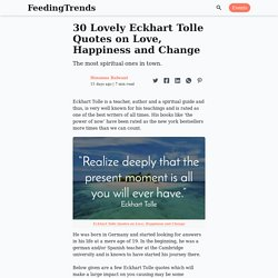 30 Lovely Eckhart Tolle Quotes on Love, Happiness and Change