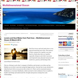 Lovers and Soul Mates from Past lives – Multidimensional Ocean 25 March 2013