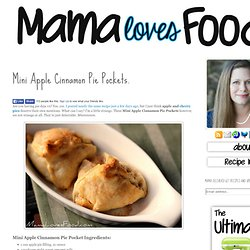 Mama Loves Food!: Mini Apple Cinnamon Pie Pockets.