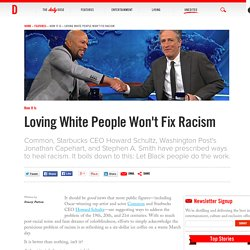 Loving White People Won't Fix Racism