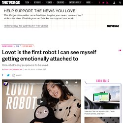 Lovot is the first robot I can see myself getting attached to