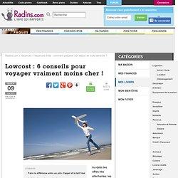 Compagnie aérienne lowcost : 6 conseils pour voyager vraiment moins cher !