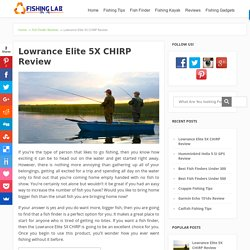 Lowrance Elite 5X CHIRP Fish Finder - Comprehensive Guides