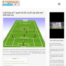Tóm lược luật bóng đá 7 người mới nhất. Dành thời gian cùng tôi tìm hiểu về luật bóng đá 7 người mới nhất tại đây nào các bạn ơi. #luatbongda7nguoi #tomislavpuljic
