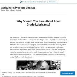 Why Should You Care About Food Grade Lubricants? – Agricultural Products Updates