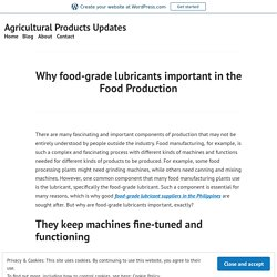Why food-grade lubricants important in the Food Production – Agricultural Products Updates