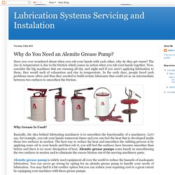 Lubrication Systems Servicing and Instalation: Why do You Need an Alemite Grease Pump?