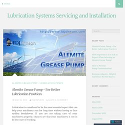 Alemite Grease Pump – For Better Lubrication Practices – Lubrication Systems Servicing and Installation