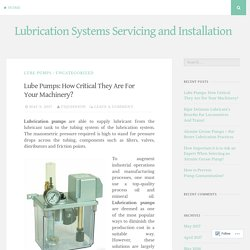 Lube Pumps: How Critical They Are For Your Machinery? – Lubrication Systems Servicing and Installation
