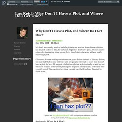 Luc Reid - Why Don't I Have a Plot, and Where Do I Get One?