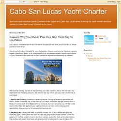 Cabo San Lucas Yacht Charter: Reasons Why You Should Plan Your Next Yacht Trip To Los Cabos
