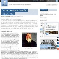 Lucas Cranach, le Témoin de la Réformation.
