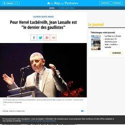 """Pour Hervé Lucbéreilh, Jean Lassalle est """"le dernier des gaullistes"""""""