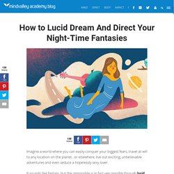 How to Lucid Dream And Direct Your Night-Time Fantasies