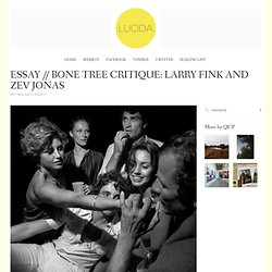 LUCIDA » » ESSAY // BONE TREE CRITIQUE: LARRY FINK AND ZEV JONAS
