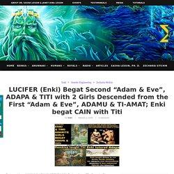 "LUCIFER (Enki) Begat Second ""Adam & Eve"", ADAPA & TITI with 2 Girls Descended from the First ""Adam & Eve"", ADAMU & TI-AMAT; Enki begat CAIN with Titi"