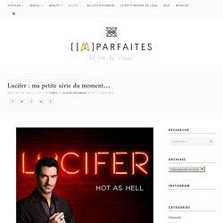 Lucifer : ma petite série du moment... - (Im)parfaites