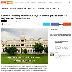 Lucknow University Admission Alert, Best Time To Get Admission In 2 Major Master Degree Courses