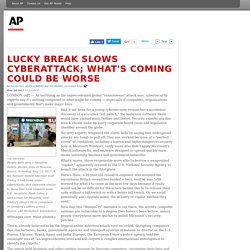 Lucky break slows cyberattack; what's coming could be worse