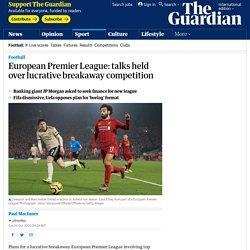 European Premier League: talks held over lucrative breakaway competition