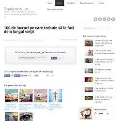100 de lucruri pe care trebuie să le faci de-a lungul vieţii