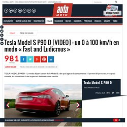 "Tesla Model S P90 D [VIDEO] : un 0 à 100 km/h en mode ""Fast and Ludicrous"" - Automoto, magazine auto et moto"