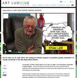 Art Ludique - Le Musée - EXPOSITION MARVEL