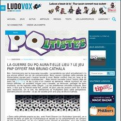 LudoVox - La guerre du PQ aura-t-elle lieu ? Le jeu pnp offert par Bruno Cathala