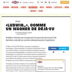 «Ludwig…», comme unWagner de déjà-vu