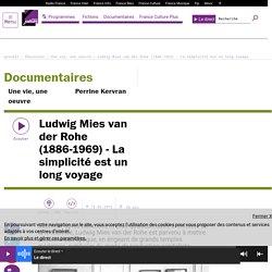 Ludwig Mies van der Rohe (1886-1969) - La simplicité est un long voyage