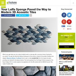 Your Luffa Sponge Paved the Way to Modern 3D Acoustic Tiles