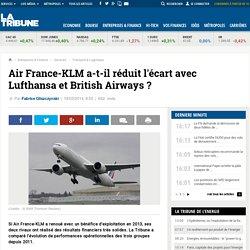 Air France-KLM a-t-il réduit l'écart avec Lufthansa et British Airways ?