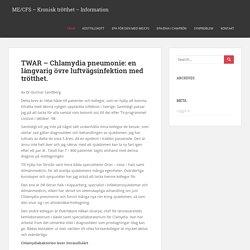 TWAR - Chlamydia pneumonie: en långvarig övre luftvägsinfektion med trötthet. - ME/CFS - Kronisk trötthet - Information