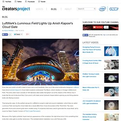 LuftWerks Luminous Field Lights Up Anish Kapoors Cloud Gate | The Creators Project
