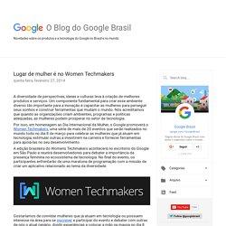 O blog do Google Brasil: Lugar de mulher é no Women Techmakers